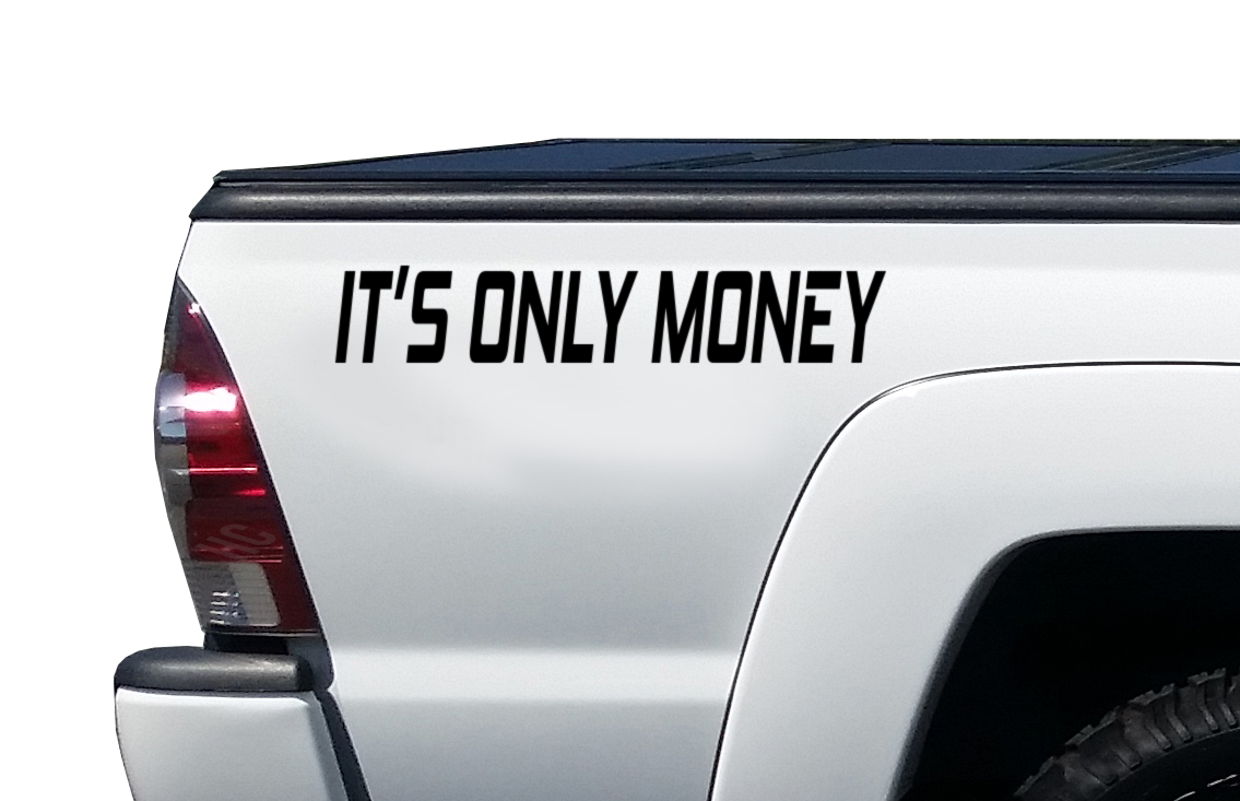 It/'s Only Money Decal Truck bed Vinyl Sticker Fits Ford Chevy Jeep PS25